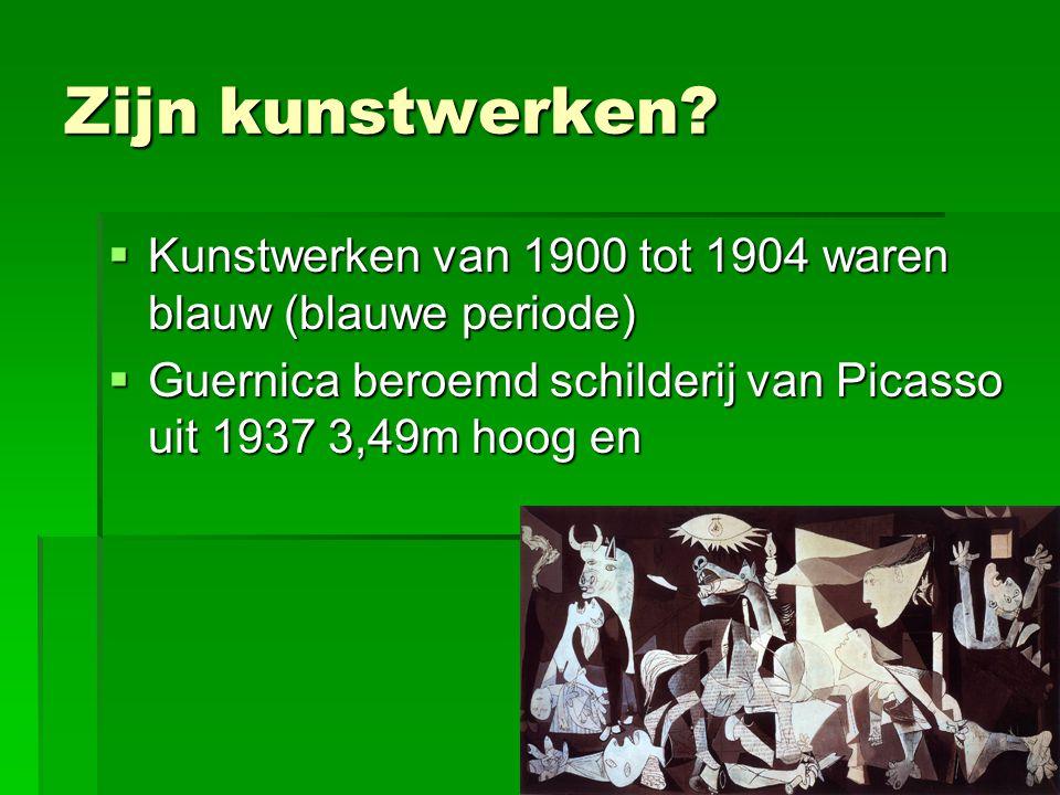 Zijn kunstwerken Kunstwerken van 1900 tot 1904 waren blauw (blauwe periode) Guernica beroemd schilderij van Picasso uit 1937 3,49m hoog en.