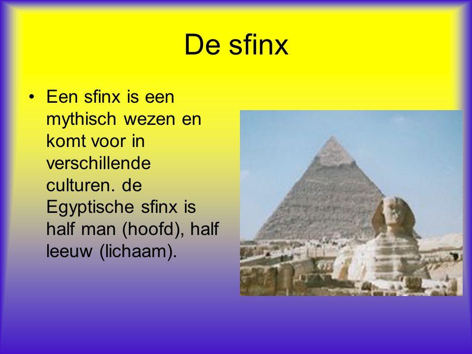 De sfinx Een sfinx is een mythisch wezen en komt voor in verschillende culturen.