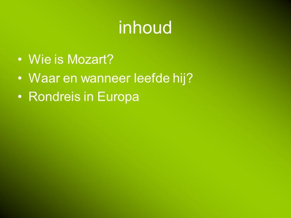 inhoud Wie is Mozart Waar en wanneer leefde hij Rondreis in Europa