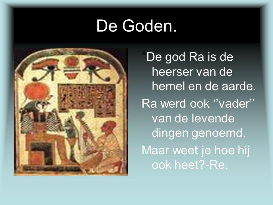 De Goden. °De god Ra is de heerser van de hemel en de aarde.