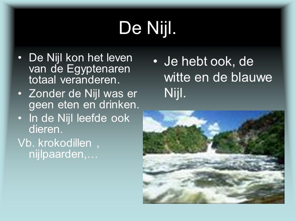 De Nijl. Je hebt ook, de witte en de blauwe Nijl.