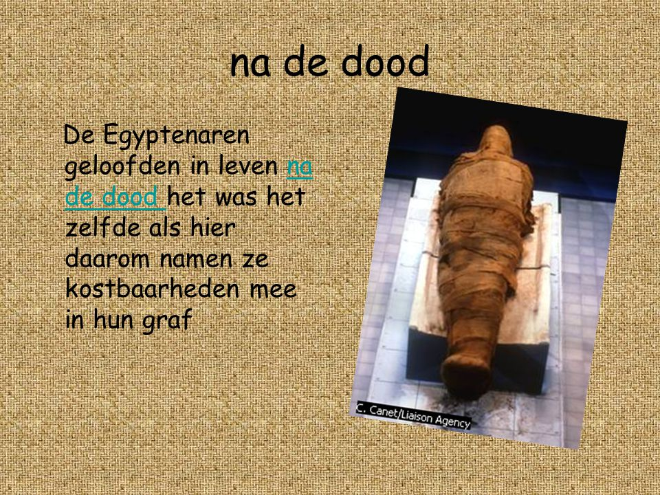 na de dood De Egyptenaren geloofden in leven na de dood het was het zelfde als hier daarom namen ze kostbaarheden mee in hun graf.