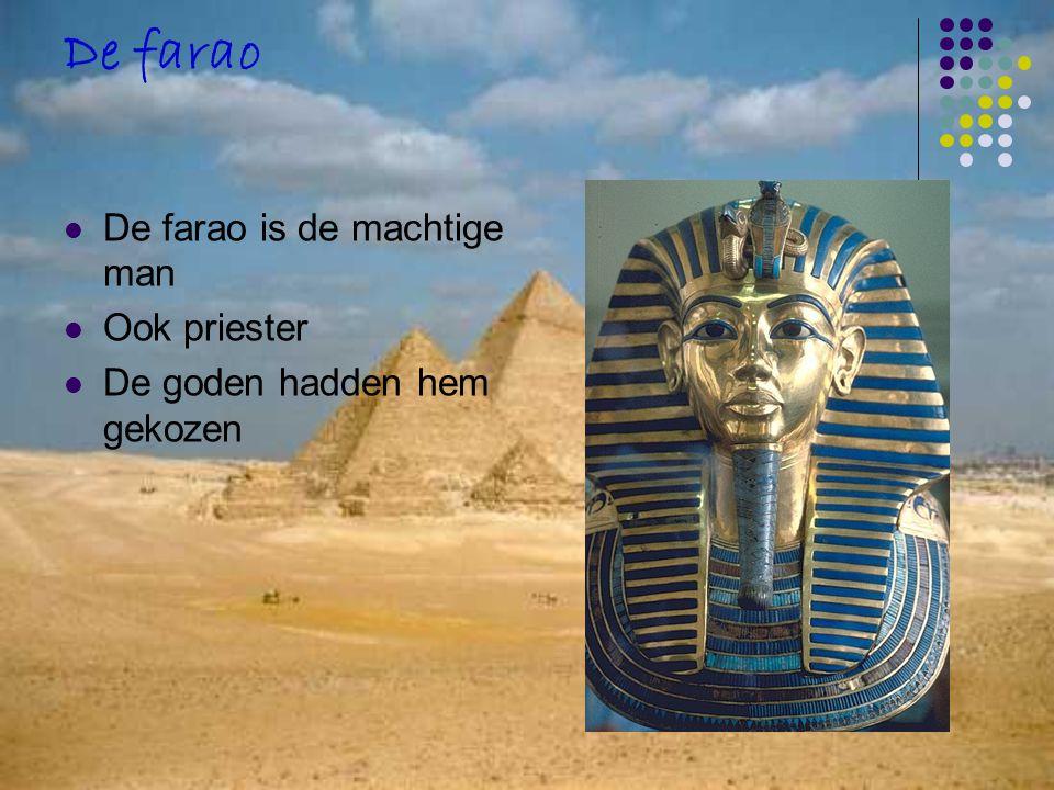 De farao De farao is de machtige man Ook priester