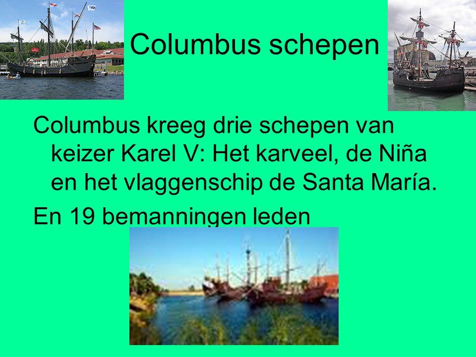Columbus schepen Columbus kreeg drie schepen van keizer Karel V: Het karveel, de Niña en het vlaggenschip de Santa María.