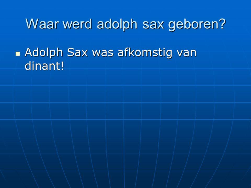 Waar werd adolph sax geboren