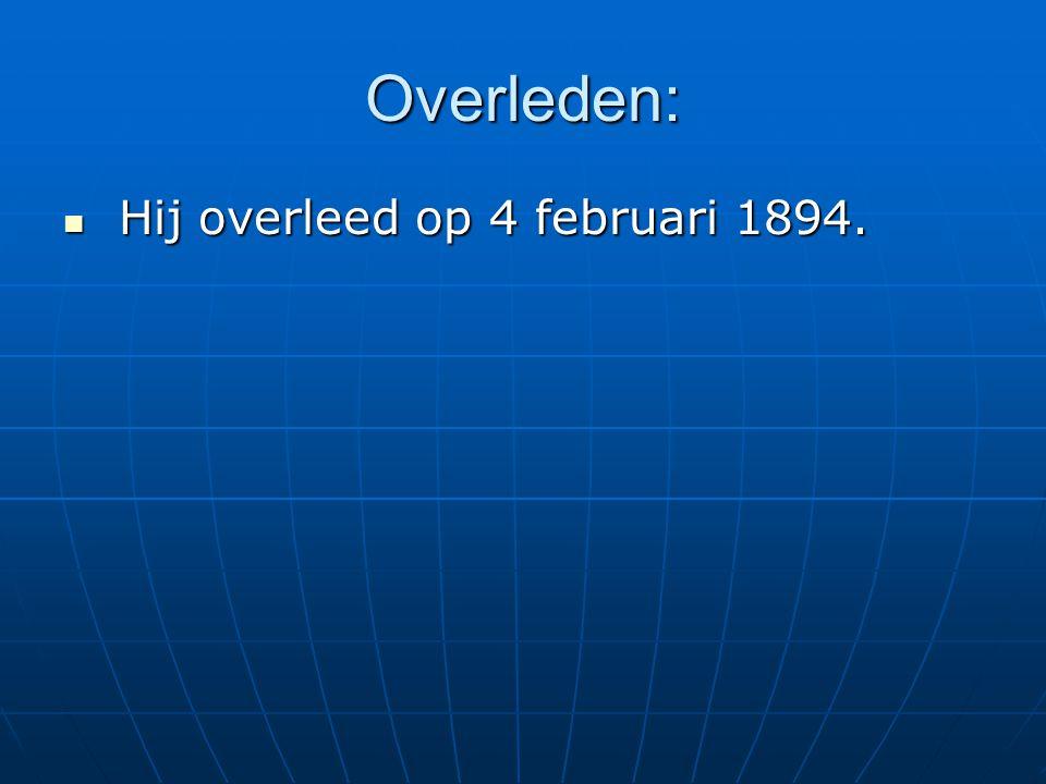 Overleden: Hij overleed op 4 februari 1894.