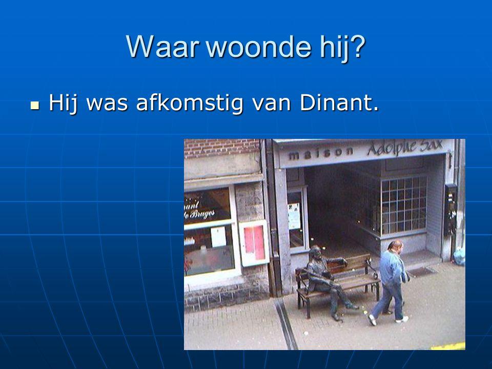 Waar woonde hij Hij was afkomstig van Dinant.