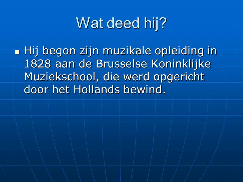 Wat deed hij Hij begon zijn muzikale opleiding in 1828 aan de Brusselse Koninklijke Muziekschool, die werd opgericht door het Hollands bewind.