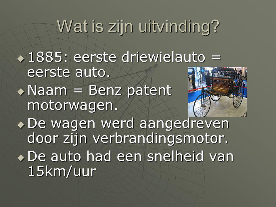 Wat is zijn uitvinding 1885: eerste driewielauto = eerste auto.