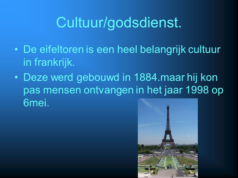 Cultuur/godsdienst. De eifeltoren is een heel belangrijk cultuur in frankrijk.