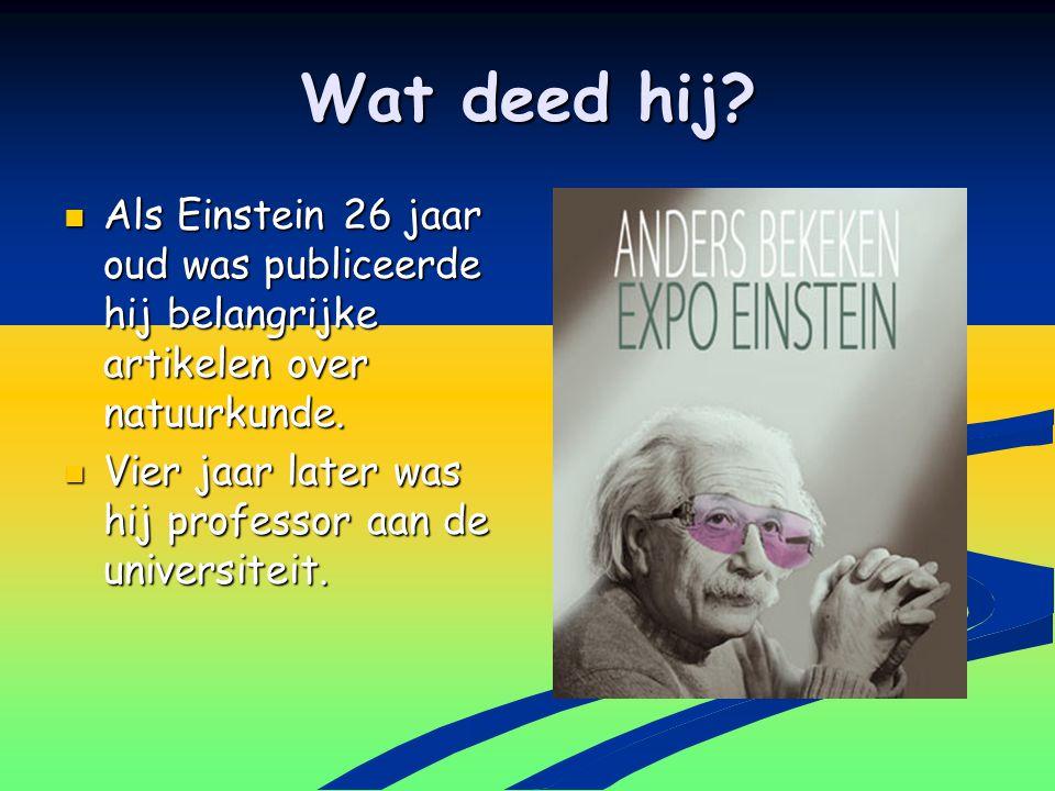 Wat deed hij Als Einstein 26 jaar oud was publiceerde hij belangrijke artikelen over natuurkunde.