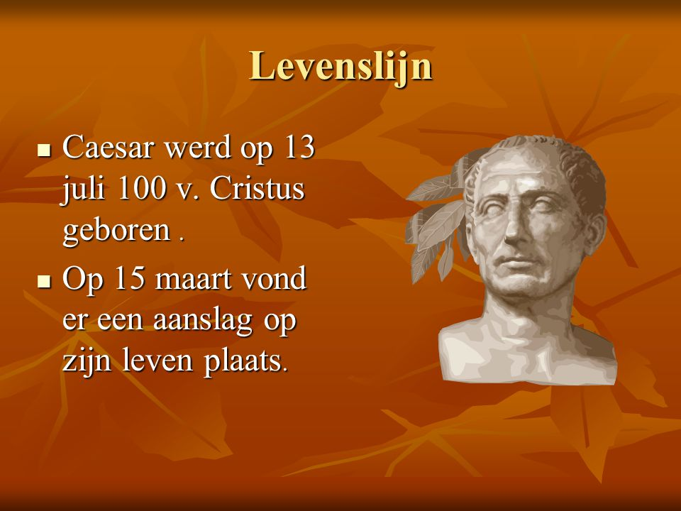 Levenslijn Caesar werd op 13 juli 100 v. Cristus geboren .