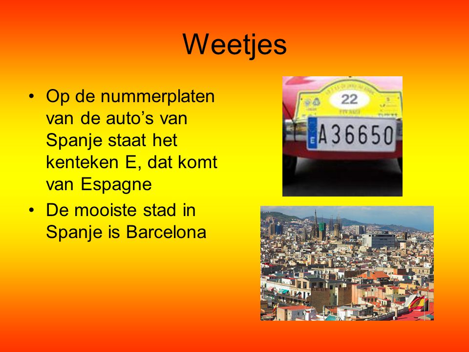Weetjes Op de nummerplaten van de auto's van Spanje staat het kenteken E, dat komt van Espagne.