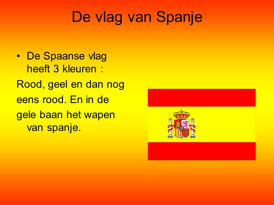 De vlag van Spanje De Spaanse vlag heeft 3 kleuren :