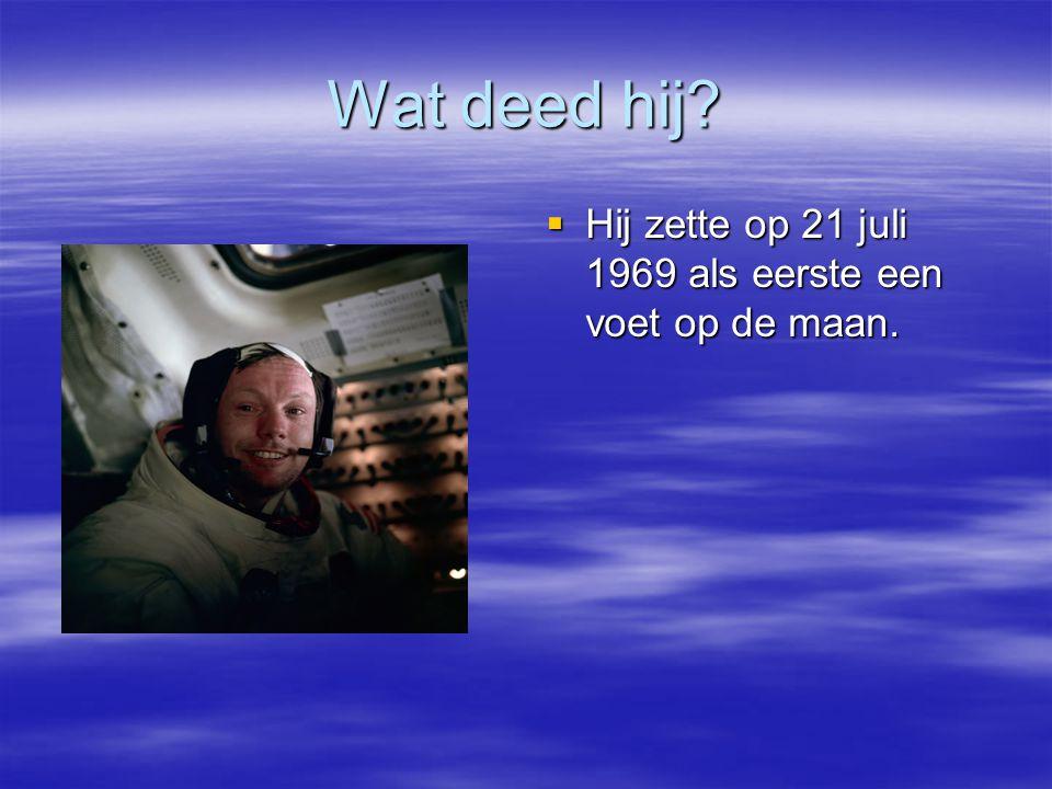 Wat deed hij Hij zette op 21 juli 1969 als eerste een voet op de maan.