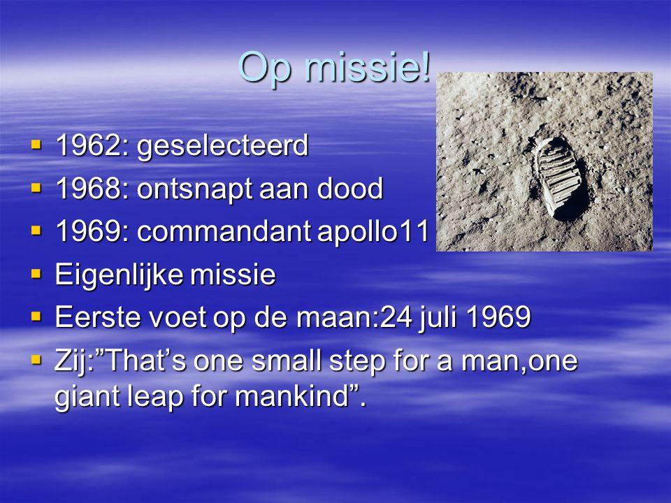 Op missie! 1962: geselecteerd 1968: ontsnapt aan dood