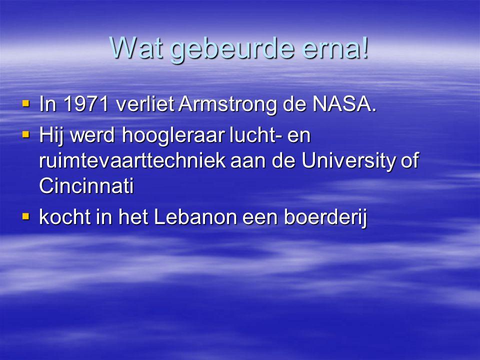 Wat gebeurde erna! In 1971 verliet Armstrong de NASA.