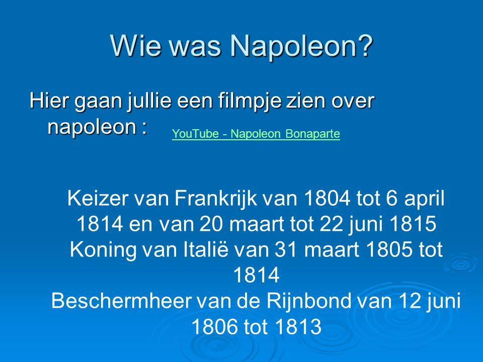 Wie was Napoleon Hier gaan jullie een filmpje zien over napoleon :