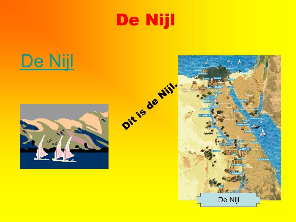 De Nijl De Nijl Dit is de Nijl. De Nijl