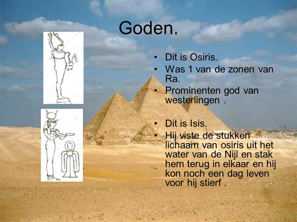 Goden. Dit is Osiris. Was 1 van de zonen van Ra.