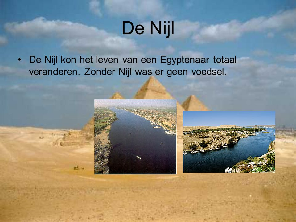 De Nijl De Nijl kon het leven van een Egyptenaar totaal veranderen.