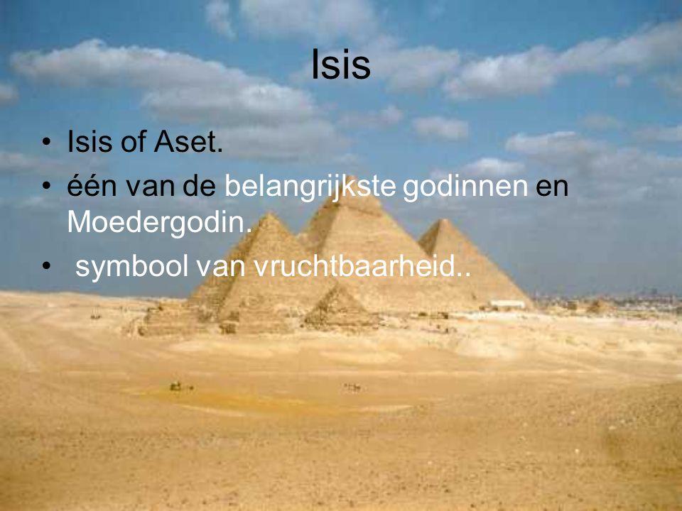 Isis Isis of Aset. één van de belangrijkste godinnen en Moedergodin.