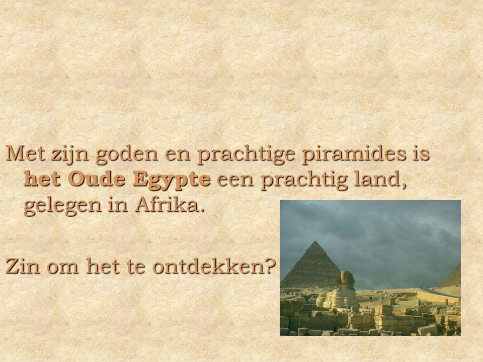 Met zijn goden en prachtige piramides is het Oude Egypte een prachtig land, gelegen in Afrika.