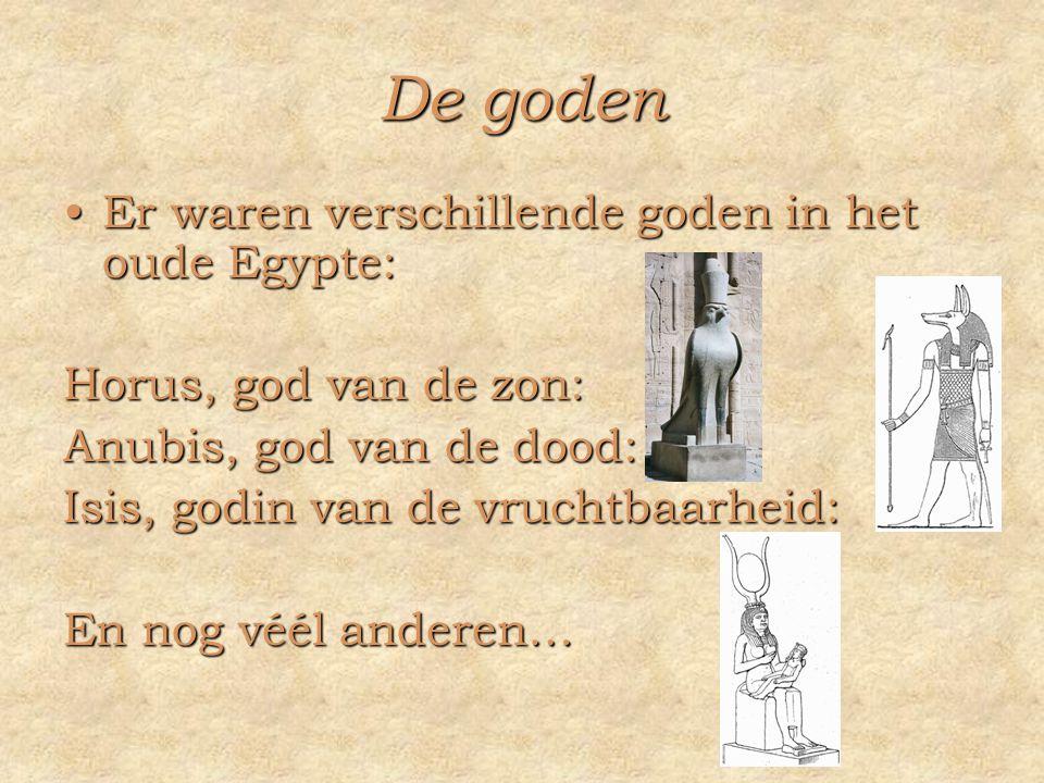 De goden Er waren verschillende goden in het oude Egypte: