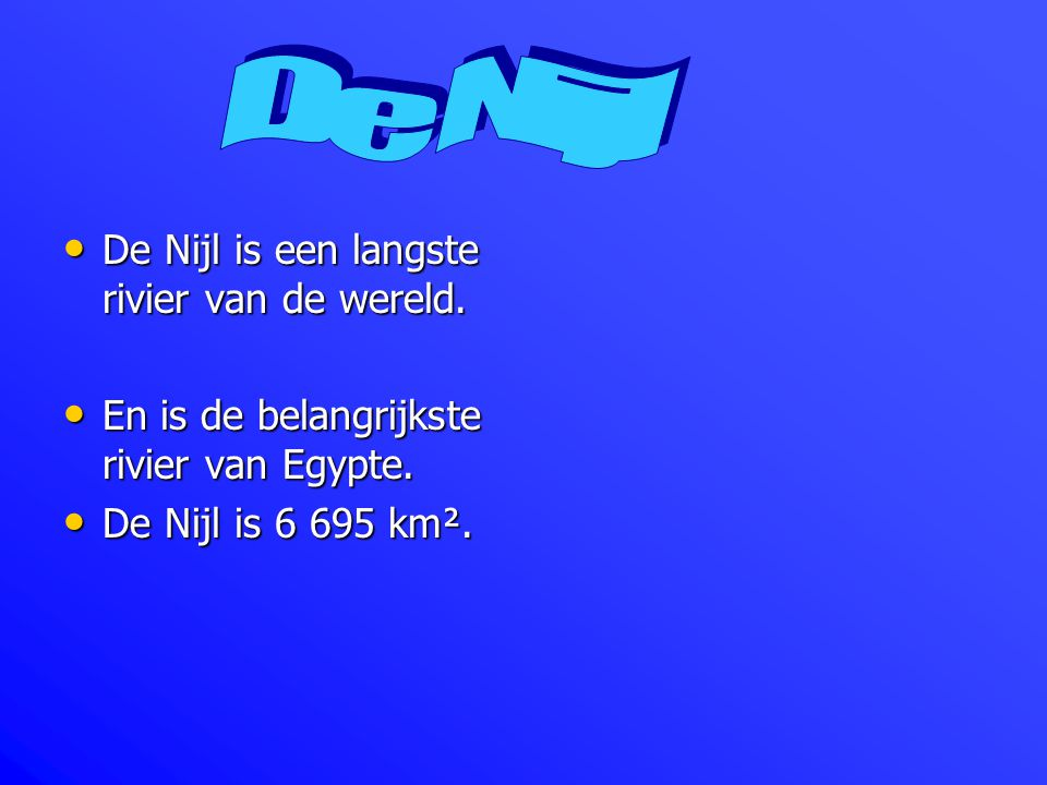 De Nijl De Nijl is een langste rivier van de wereld.