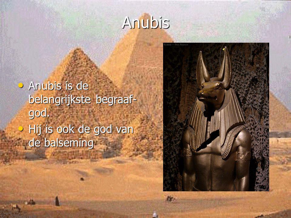 Anubis Anubis is de belangrijkste begraaf-god.