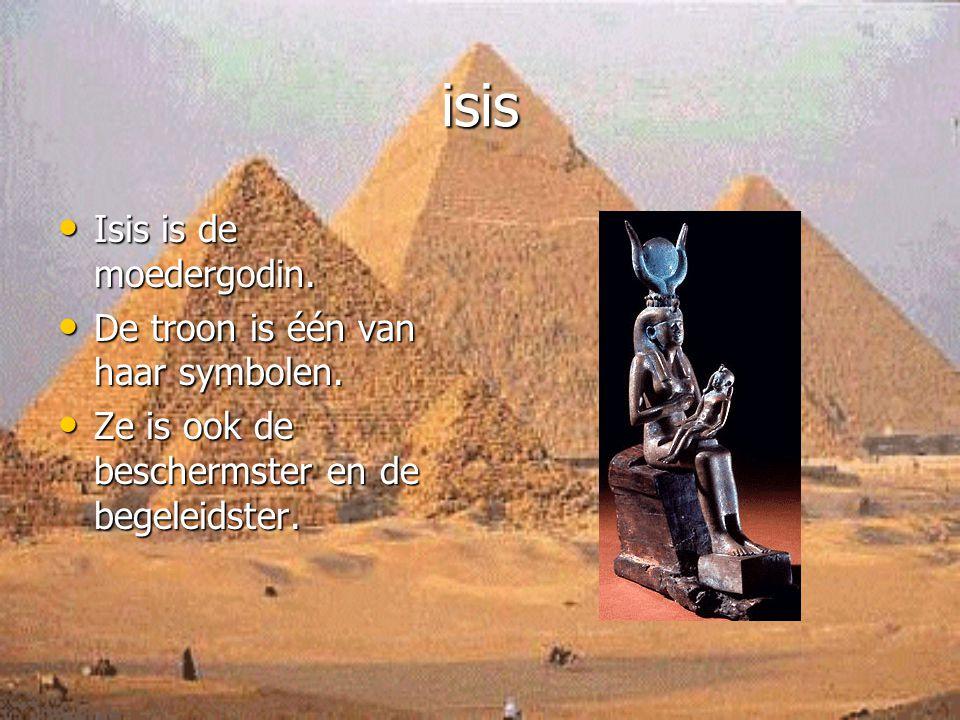 isis Isis is de moedergodin. De troon is één van haar symbolen.