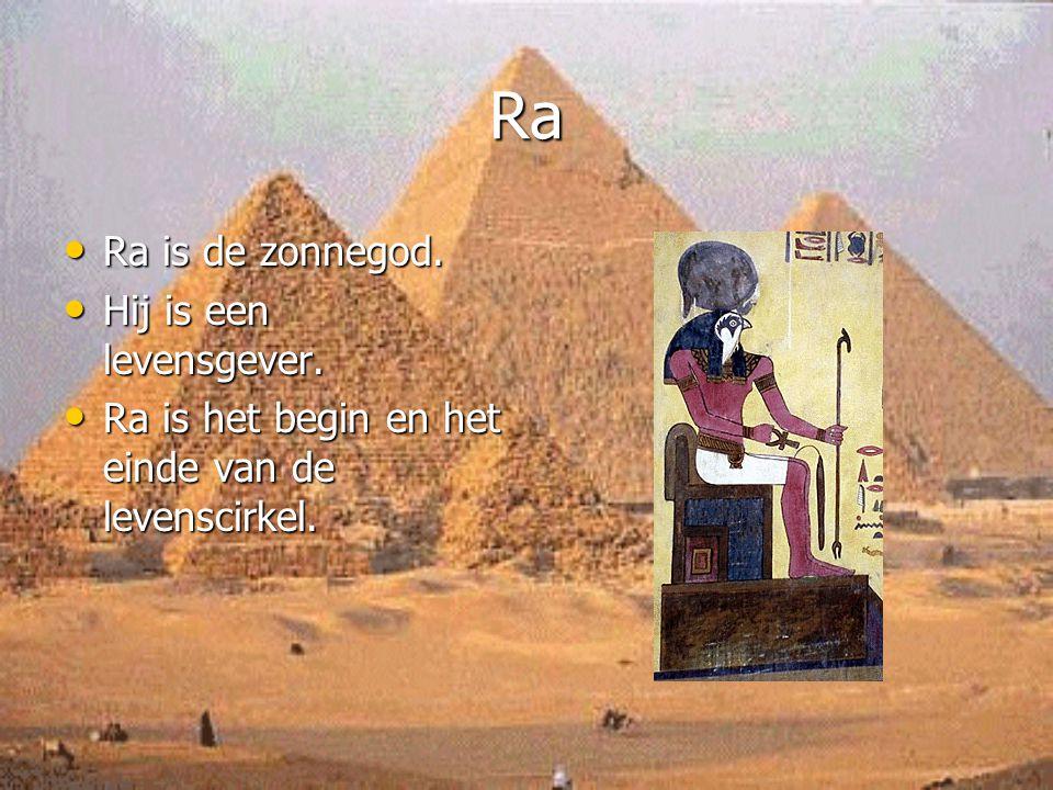 Ra Ra is de zonnegod. Hij is een levensgever.