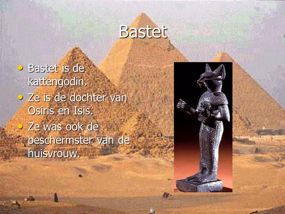 Bastet Bastet is de kattengodin. Ze is de dochter van Osiris en Isis.