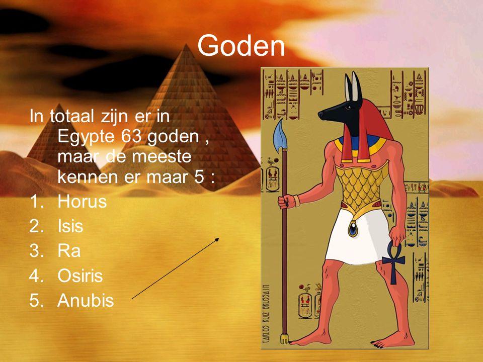 Goden In totaal zijn er in Egypte 63 goden , maar de meeste kennen er maar 5 : Horus. Isis. Ra. Osiris.