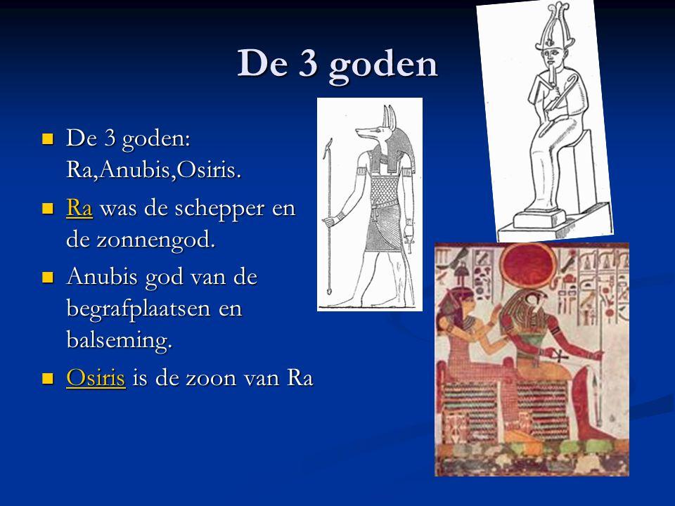 De 3 goden De 3 goden: Ra,Anubis,Osiris.