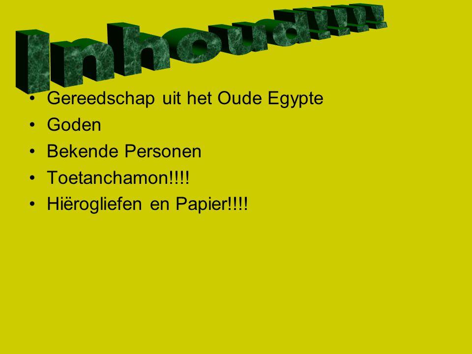 Inhoud!!!! Gereedschap uit het Oude Egypte Goden Bekende Personen