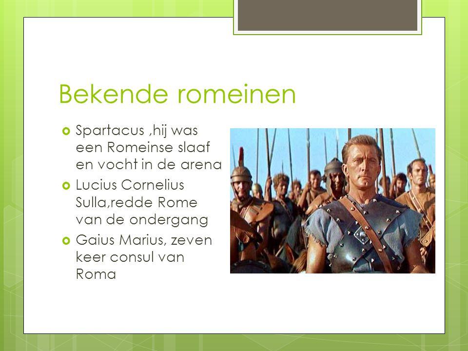 Bekende romeinen Spartacus ,hij was een Romeinse slaaf en vocht in de arena. Lucius Cornelius Sulla,redde Rome van de ondergang.