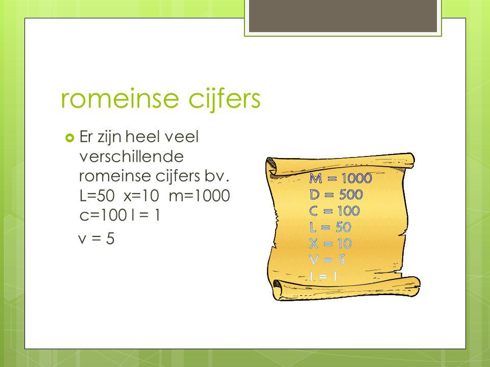 romeinse cijfers Er zijn heel veel verschillende romeinse cijfers bv. L=50 x=10 m=1000 c=100 l = 1.