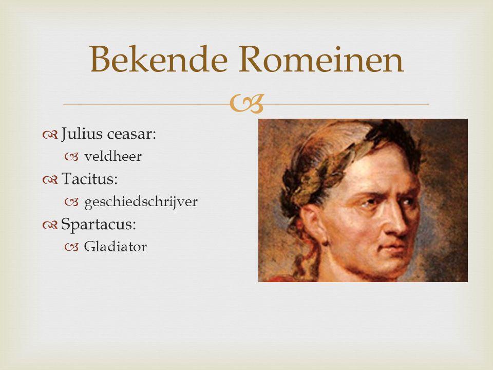 Bekende Romeinen Julius ceasar: Tacitus: Spartacus: veldheer