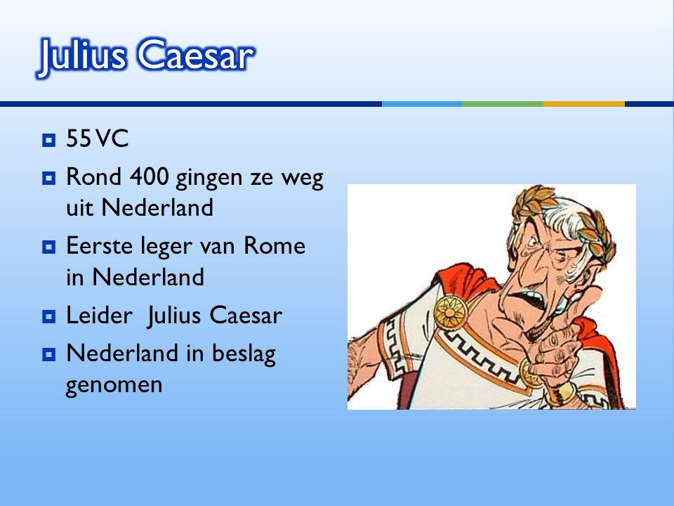Julius Caesar 55 VC Rond 400 gingen ze weg uit Nederland