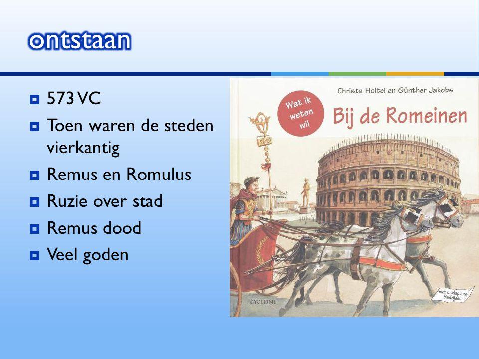 ontstaan 573 VC Toen waren de steden vierkantig Remus en Romulus