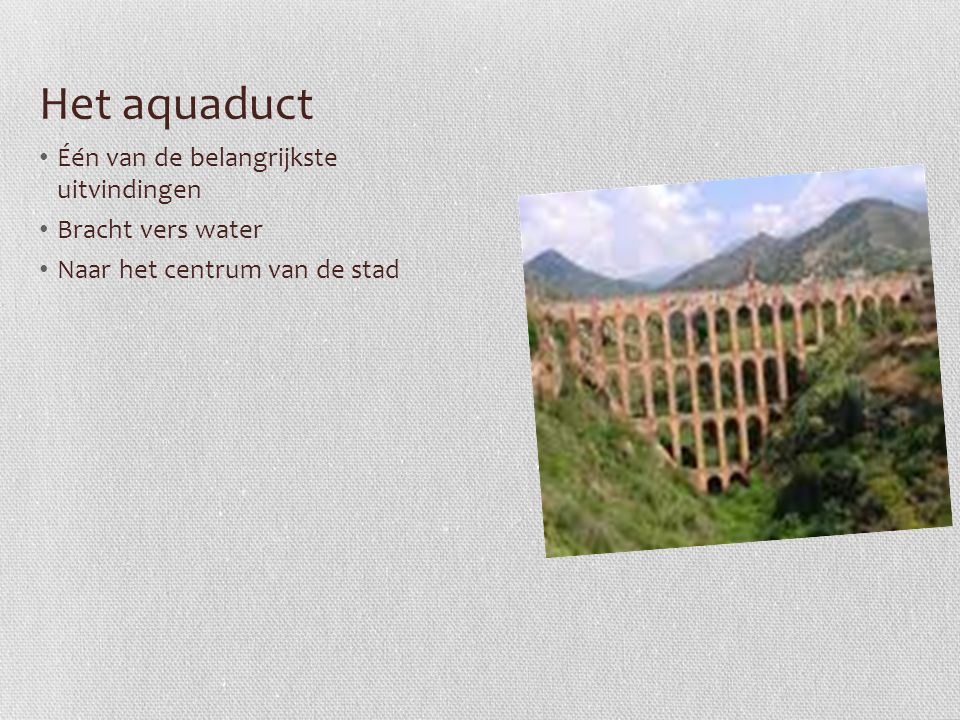 Het aquaduct Één van de belangrijkste uitvindingen Bracht vers water
