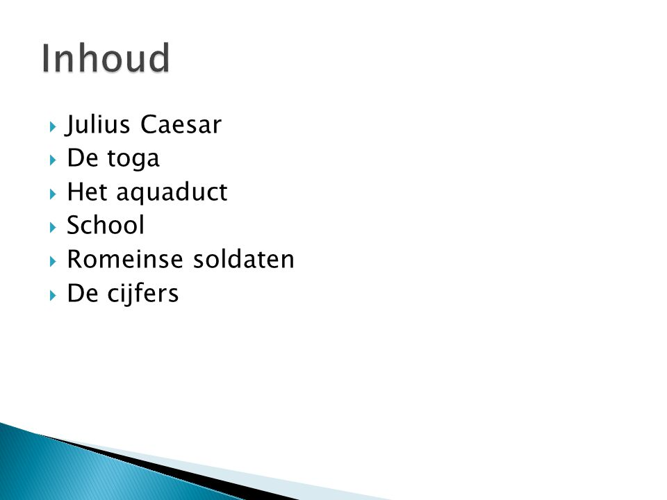Inhoud Julius Caesar De toga Het aquaduct School Romeinse soldaten