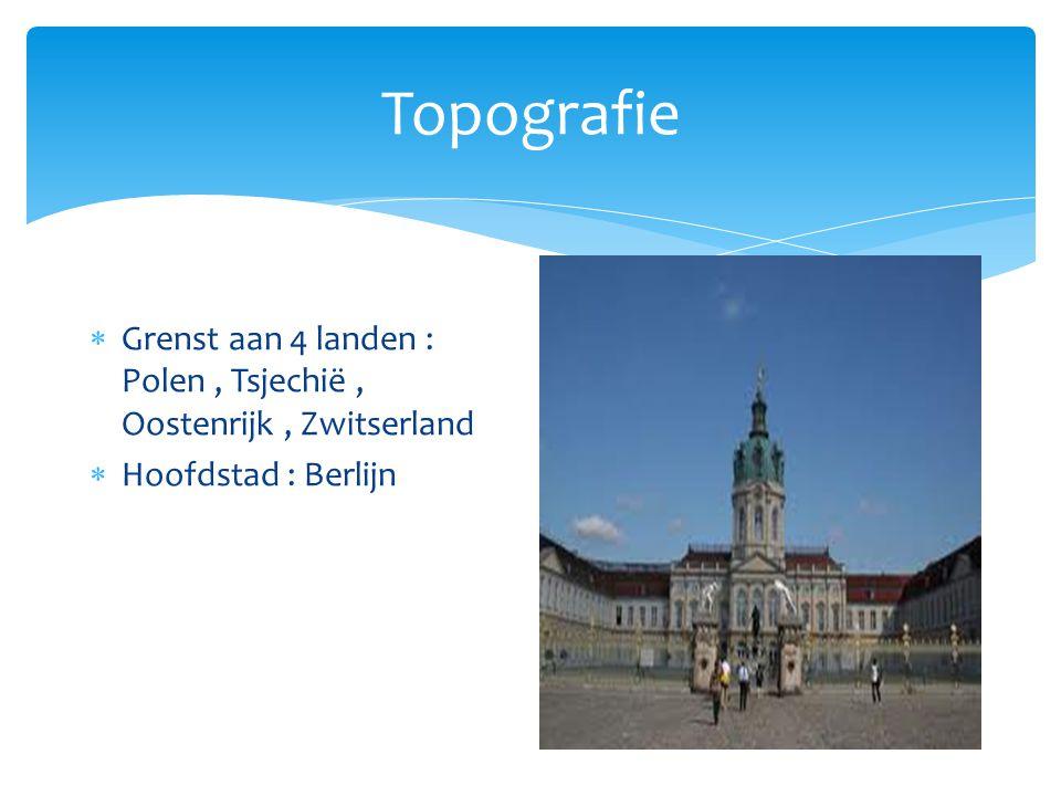Topografie Grenst aan 4 landen : Polen , Tsjechië , Oostenrijk , Zwitserland Hoofdstad : Berlijn