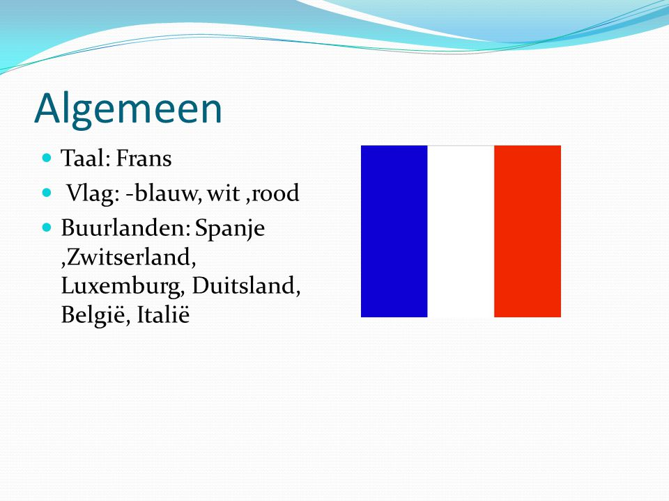 Algemeen Taal: Frans Vlag: -blauw, wit ,rood