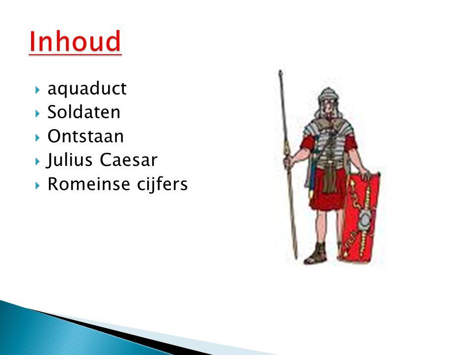 Inhoud aquaduct Soldaten Ontstaan Julius Caesar Romeinse cijfers