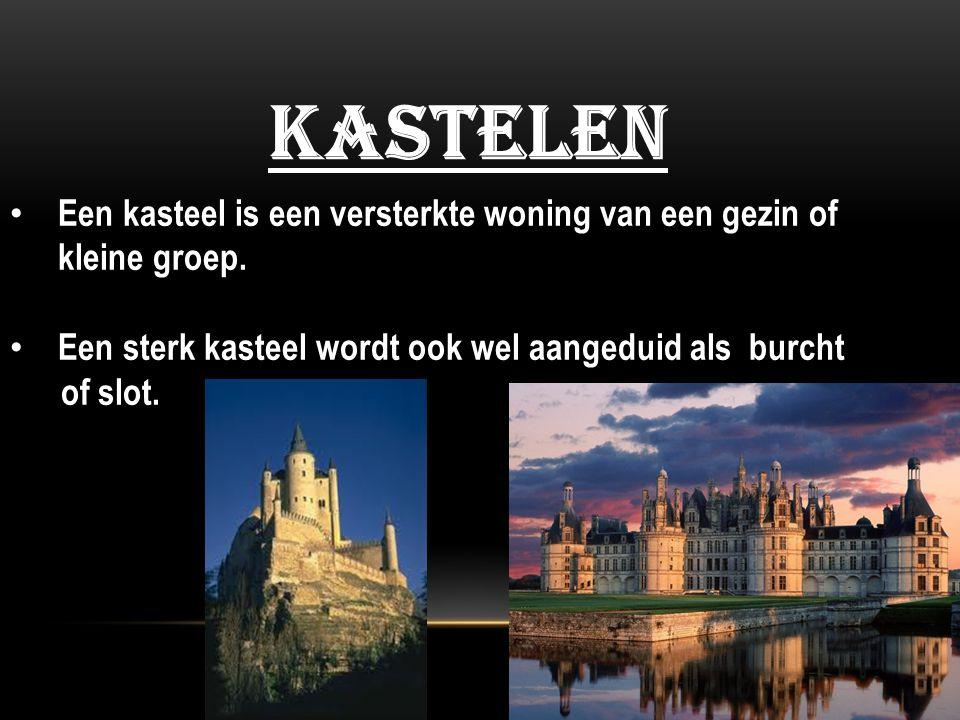 kastelen Een kasteel is een versterkte woning van een gezin of kleine groep. Een sterk kasteel wordt ook wel aangeduid als burcht.