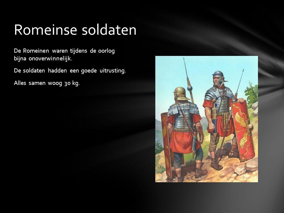 Romeinse soldaten De Romeinen waren tijdens de oorlog bijna onoverwinnelijk.