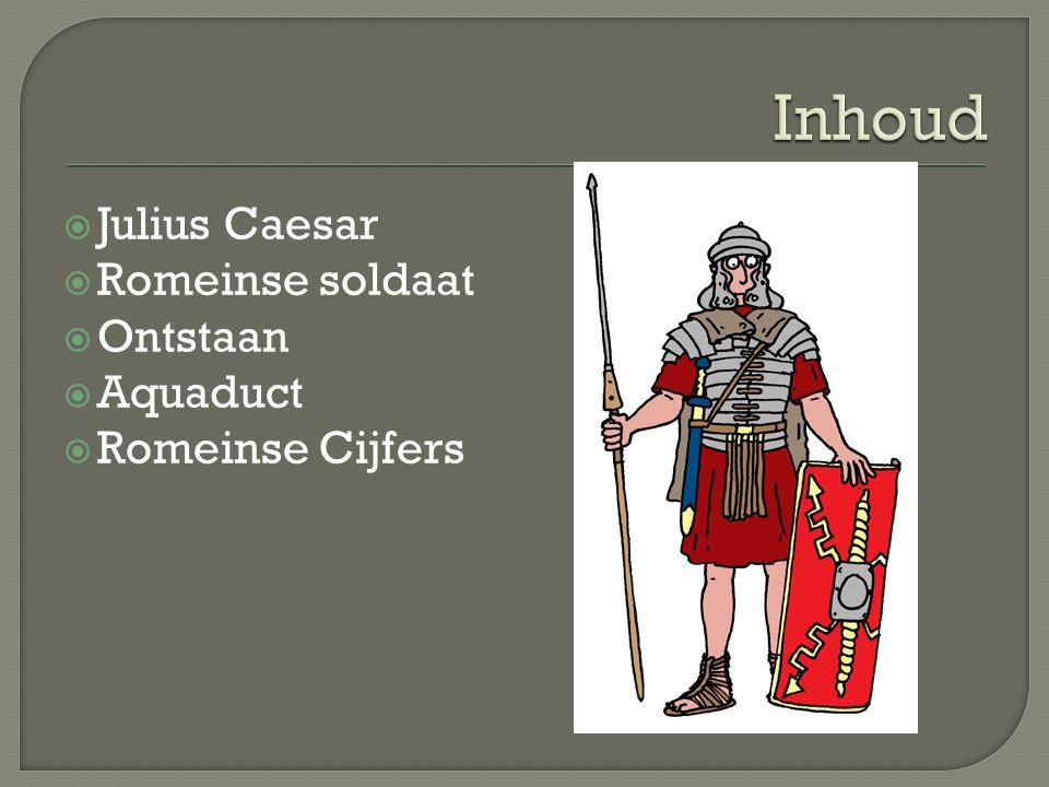 Inhoud Julius Caesar Romeinse soldaat Ontstaan Aquaduct