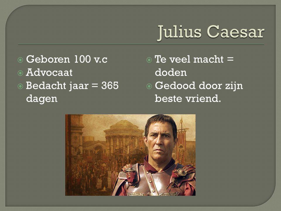 Julius Caesar Geboren 100 v.c Advocaat Bedacht jaar = 365 dagen